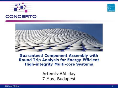 Guaranteed Component Assembly with Round Trip Analysis for Energy Efficient High-integrity Multi-core Systems Artemis-AAL day 7 May, Budapest 1BME and.