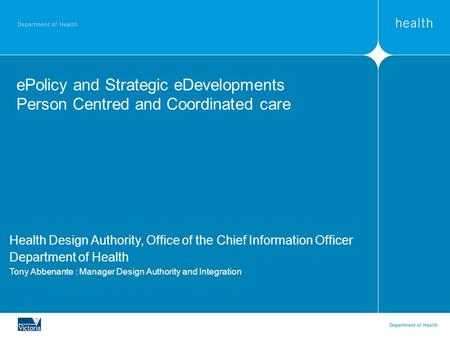 EPolicy and Strategic eDevelopments Person Centred and Coordinated care Health Design Authority, Office of the Chief Information Officer Department of.