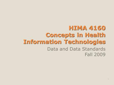 HIMA 4160 Concepts in Health Information Technologies Data and Data Standards Fall 2009 1.