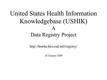 United States Health Information Knowledgebase (USHIK) A Data Registry Project  18 January 2000.