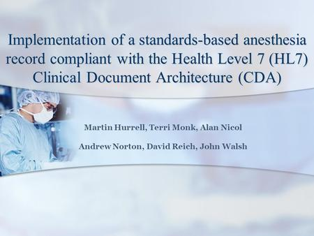 Implementation of a standards-based anesthesia record compliant with the Health Level 7 (HL7) Clinical Document Architecture (CDA) Martin Hurrell, Terri.