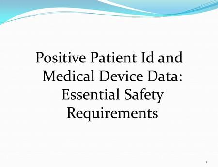 Positive Patient Id and Medical Device Data: Essential Safety Requirements 1.