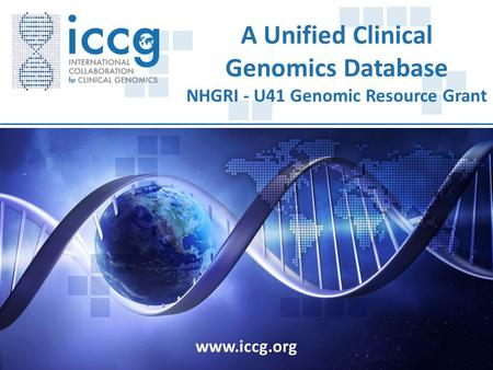 Www.iccg.org A Unified Clinical Genomics Database NHGRI - U41 Genomic Resource Grant.