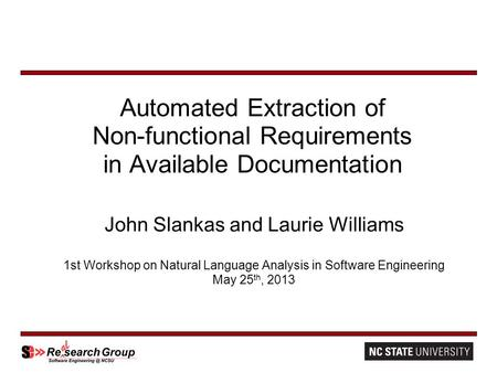 Automated Extraction of Non-functional Requirements in Available Documentation John Slankas and Laurie Williams 1st Workshop on Natural Language Analysis.