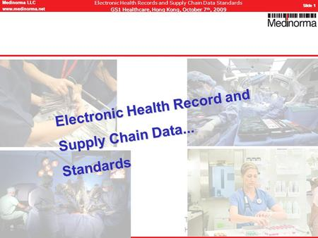 © Medinorma LLC Switzerland www.medinorma.biz Medinorma LLC www.medinorma.net Slide 1 Electronic Health Records and Supply Chain Data Standards GS1 Healthcare,