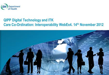 QIPP Digital Technology and ITK Care Co-Ordination: Interoperability WebEx4. 14 th November 2012.