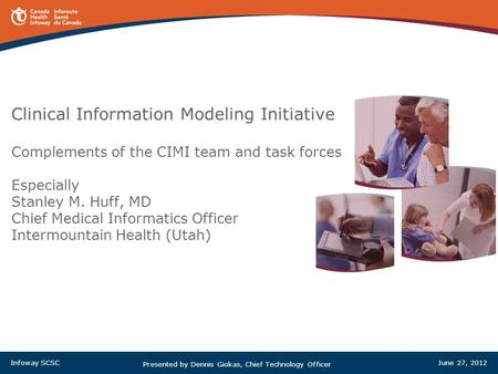 Clinical Information Modeling Initiative Complements of the CIMI team and task forces Especially Stanley M. Huff, MD Chief Medical Informatics Officer.