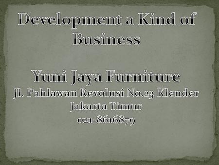 Yuni Jaya Furniture is a business (store) in the fields of furniture, this store belongs to sir Hasmi. This store established in 1981. Before building.