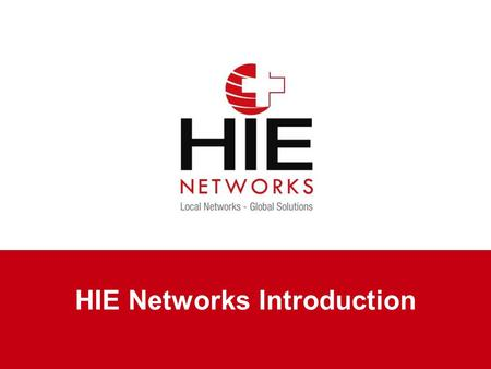 HIE Networks Introduction. 2 3411 Capital Medical Blvd., Tallahassee Florida 32308 850-702-0365 Copyright © 2011 HIE Networks HIE.