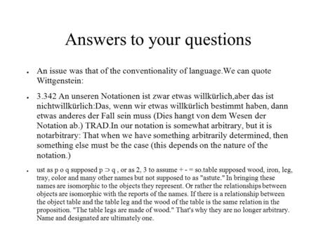 Answers to your questions ● An issue was that of the conventionality of language.We can quote Wittgenstein: ● 3.342 An unseren Notationen ist zwar etwas.