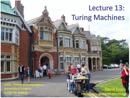 David Evans  cs302: Theory of Computation University of Virginia Computer Science Lecture 13: Turing Machines.