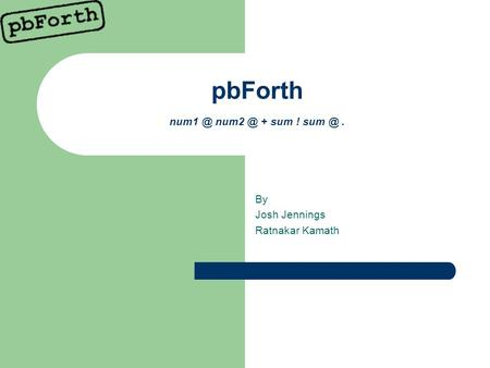 PbForth  + sum ! By Josh Jennings Ratnakar Kamath.