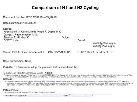 Comparison of N1 and N2 Cycling Document Number: IEEE C80216m-09_0716 Date Submitted: 2009-03-09 Source: Kiran Kuchi, J. Klutto Milleth, Vinod R, Dileep.