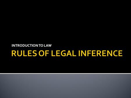 INTRODUCTION TO LAW.  Legal inference is a part of legal exegesis.  It's a process of inferring one norm which is not explicitly formulated by lawgiver.