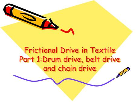 Frictional Drive in Textile Part 1:Drum drive, belt drive and chain drive.