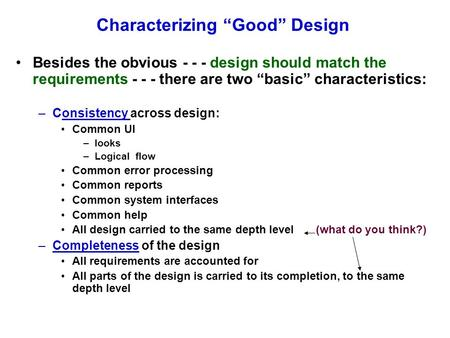 "Characterizing ""Good"" Design Besides the obvious - - - design should match the requirements - - - there are two ""basic"" characteristics: –Consistency across."