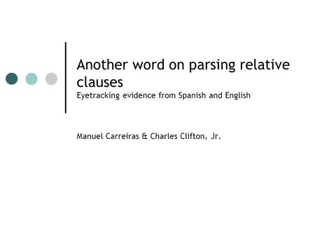 Another word on parsing relative clauses Eyetracking evidence from Spanish and English Manuel Carreiras & Charles Clifton, Jr.