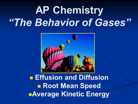 "AP Chemistry ""The Behavior of Gases"" Effusion and Diffusion Root Mean Speed Average Kinetic Energy."