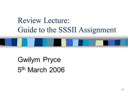 1 Review Lecture: Guide to the SSSII Assignment Gwilym Pryce 5 th March 2006.