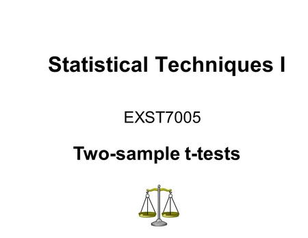 Statistical Techniques I EXST7005 Two-sample t-tests.