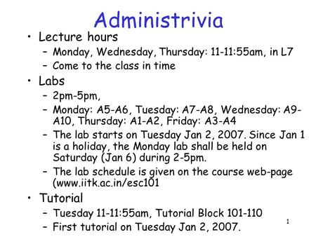 1 Administrivia Lecture hours –Monday, Wednesday, Thursday: 11-11:55am, in L7 –Come to the class in time Labs –2pm-5pm, –Monday: A5-A6, Tuesday: A7-A8,