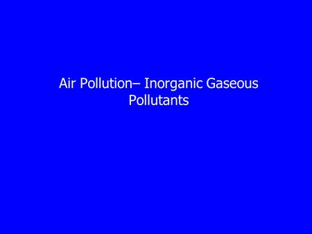 Air Pollution– Inorganic Gaseous Pollutants