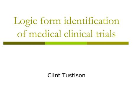 Logic form identification of medical clinical trials Clint Tustison.