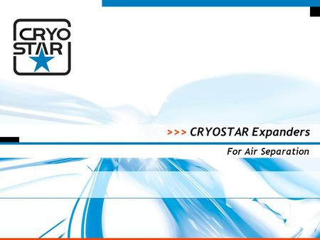 1 >>> >>> CRYOSTAR Expanders For Air Separation. 2 >>> History & Capabilities  The beginning Cryostar started to build expanders back in 1973 driven.