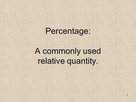 1 Percentage: A commonly used relative quantity..