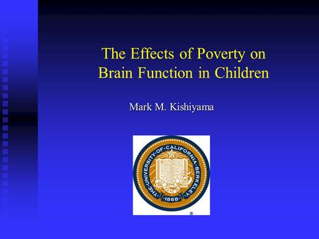 The Effects of Poverty on Brain Function in Children Mark M. Kishiyama.