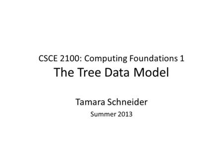 CSCE 2100: Computing Foundations 1 The Tree Data Model