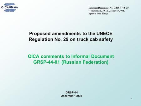 GRSP-44 December 2008 Proposed amendments to the UNECE Regulation No. 29 on truck cab safety OICA comments to Informal Document GRSP-44-01 (Russian Federation)