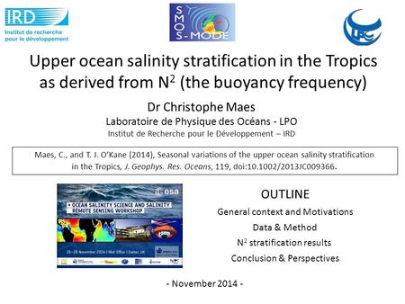 Upper ocean salinity stratification in the Tropics as derived from N 2 (the buoyancy frequency) Dr Christophe Maes Laboratoire de Physique des Océans -