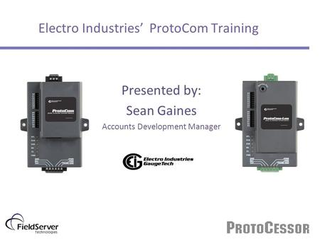 Electro Industries' ProtoCom Training Presented by: Sean Gaines Accounts Development Manager.