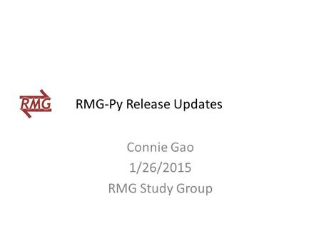 Connie Gao 1/26/2015 RMG Study Group RMG-Py Release Updates.