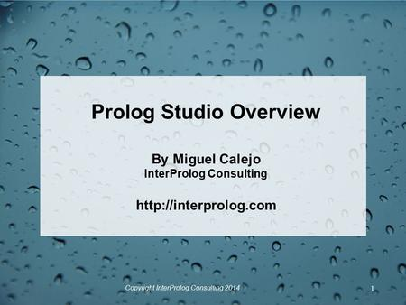 Copyright InterProlog Consulting 2014 1 Prolog Studio Overview By Miguel Calejo InterProlog Consulting