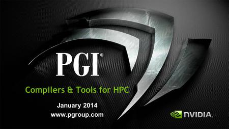 Compilers & Tools for HPC January 2014 www.pgroup.com.
