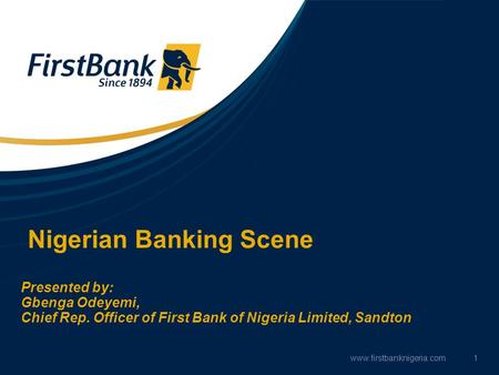 Nigerian Banking Scene Presented by: Gbenga Odeyemi, Chief Rep. Officer of First Bank of Nigeria Limited, Sandton www.firstbanknigeria.com1.