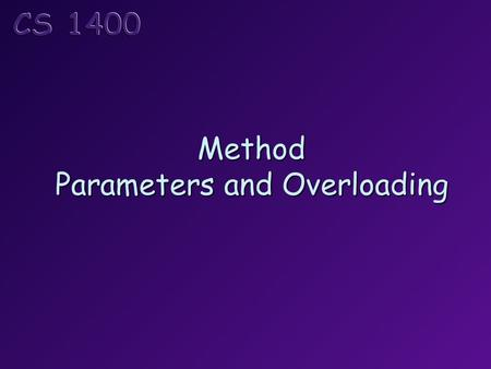 Method Parameters and Overloading. Topics The run-time stack Pass-by-value Pass-by-reference Method overloading Stub and driver methods.