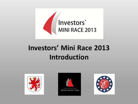Investors' Mini Race 2013 Introduction.  Match Racing ISAF World Cup Regatta  More than 50 events since 2007  Many different locations all over Poland.