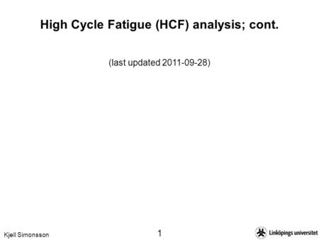 Kjell Simonsson 1 High Cycle Fatigue (HCF) analysis; cont. (last updated 2011-09-28)