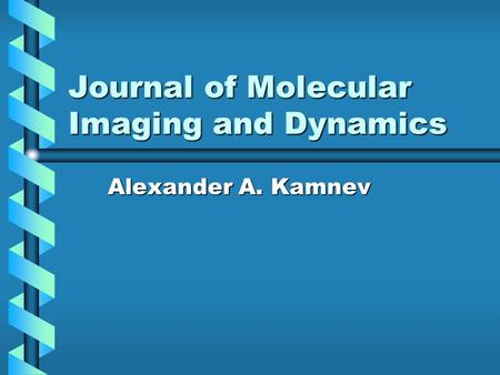 Journal of Molecular Imaging and Dynamics Alexander A. Kamnev.
