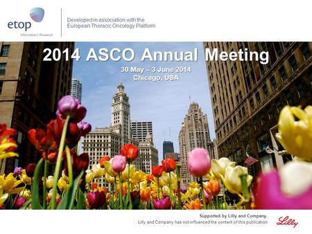 2014 ASCO Annual Meeting 30 May – 3 June 2014 Chicago, USA