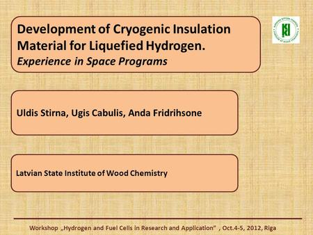 Development of Cryogenic Insulation Material for Liquefied Hydrogen. Experience in Space Programs Uldis Stirna, Ugis Cabulis, Anda Fridrihsone Latvian.