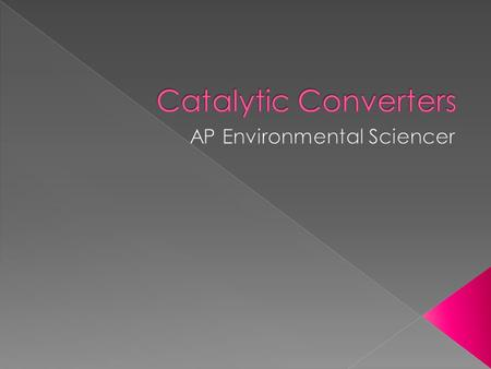  In 1975, the catalytic converter was installed on all new cars.  The job of the catalytic converter is convert harmful pollutants into less harmful.