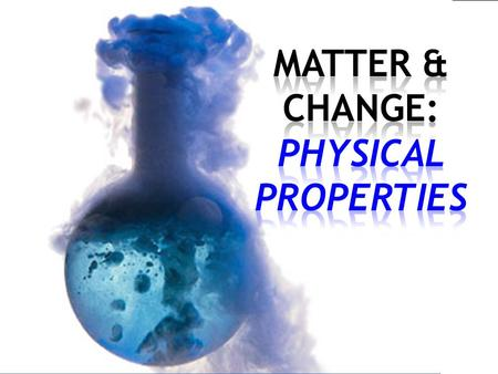 Describing Matter  What you observe when you look at a particular sample of matter is its properties.  Properties used to describe matter can be classified.