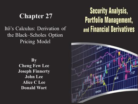 Chapter 27 Itô's Calculus: Derivation of the Black–Scholes Option Pricing Model By Cheng Few Lee Joseph Finnerty John Lee Alice C Lee Donald Wort.