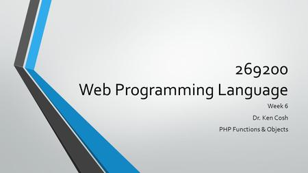 269200 Web Programming Language Week 6 Dr. Ken Cosh PHP Functions & Objects.
