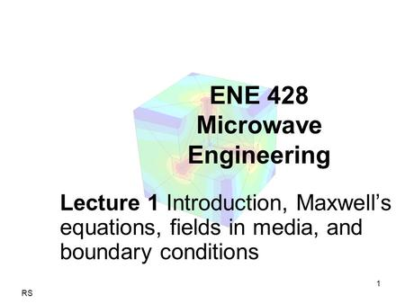 RS 1 ENE 428 Microwave Engineering Lecture 1 Introduction, Maxwell's equations, fields in media, and boundary conditions.
