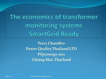 Terry Chandler Power Quality Thailand LTD PQsynergy 2011 Chiang Mai, Thailand Sept 2011WWW.powerquality.co.th1.